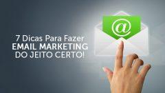 7 Dicas Para Fazer Email Marketing do Jeito Certo