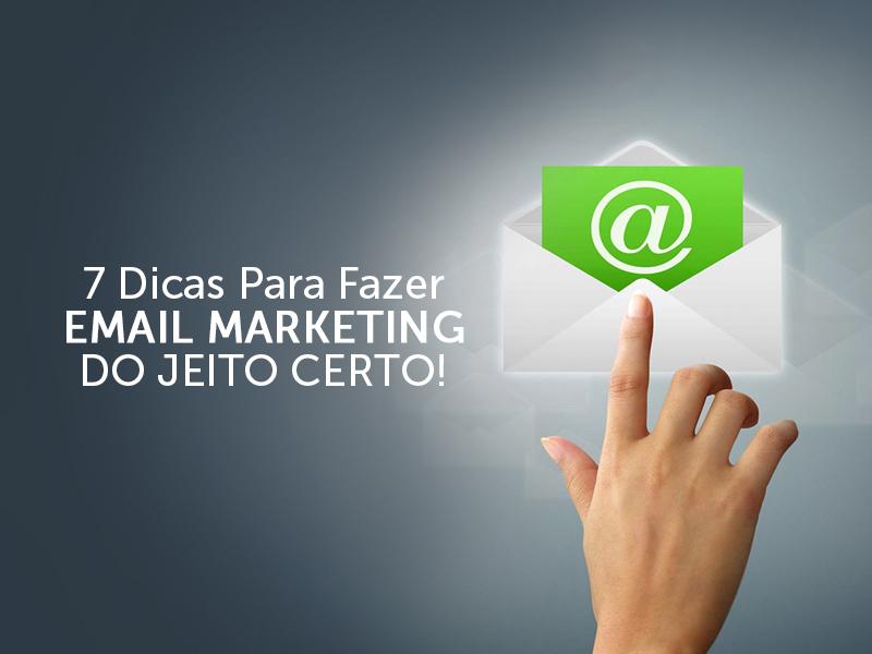 7 dicas paa fazer email marketing do jeito certo